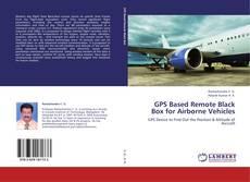 GPS Based Remote Black Box for Airborne Vehicles的封面