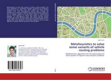 Metaheuristics to solve some variants of vehicle routing problems kitap kapağı
