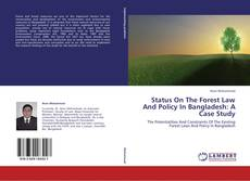 Bookcover of Status On The Forest Law And Policy In Bangladesh: A Case Study