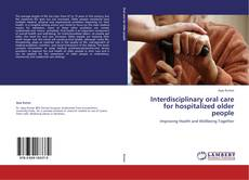 Bookcover of Interdisciplinary oral care for hospitalized older people