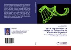 Bookcover of Strain Improvement Of Phosphate Solubilizers By Random Mutagenesis