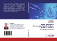 Bookcover of Serum Adenosine Deaminase Activity in Type 2 Diabetes Mellitus