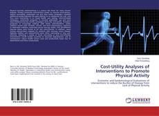 Bookcover of Cost-Utility Analyses of Interventions to Promote Physical Activity