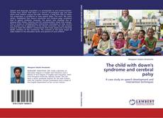 Bookcover of The child with down's syndrome and cerebral palsy
