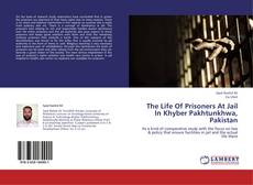 Couverture de The Life Of Prisoners At Jail In Khyber Pakhtunkhwa, Pakistan