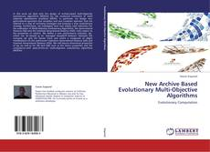 Bookcover of New Archive Based Evolutionary Multi-Objective Algorithms
