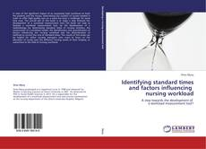 Bookcover of Identifying standard times and factors influencing   nursing workload
