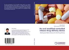 Bookcover of An oral modified controlled release drug delivery device