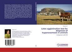 Latex agglutination test for diagnosis of trypanosomosis in animals kitap kapağı
