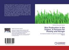Couverture de Rice Production in the Tropics: A Panacea for Poverty and Hunger