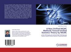 Bookcover of A New Unified MCMC Methods Toward Unified Statistics Theory by MCMC