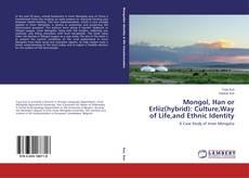 Copertina di Mongol, Han or Erliiz(hybrid): Culture,Way of Life,and Ethnic Identity