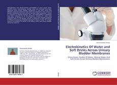 Couverture de Electrokinetics Of Water and Soft Drinks Across Urinary Bladder Membranes