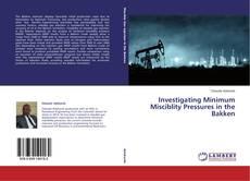 Portada del libro de Investigating Minimum Misciblity Pressures in the Bakken