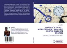 Portada del libro de INFLUENCE OF DIET, ANTHROPOMETRY AND LIPID PROFILE ON HEART DISEASES