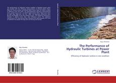 Bookcover of The Performance of Hydraulic Turbines at Power Plant