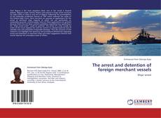Bookcover of The arrest and detention of foreign merchant vessels