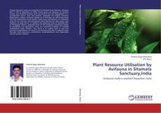 Buchcover von Plant Resource Utilisation by Avifauna in Sitamata Sanctuary,India