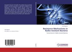 Обложка Resistance Mechanisms in Radio-resistant Bacteria