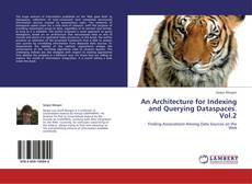 Bookcover of An Architecture for Indexing and Querying Dataspaces. Vol.2
