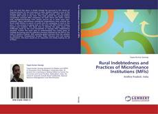 Bookcover of Rural Indebtedness and Practices of Microfinance Institutions (MFIs)