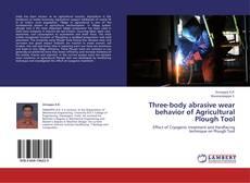 Three-body abrasive wear behavior of Agricultural Plough Tool的封面