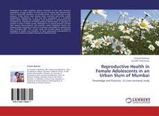 Bookcover of Reproductive Health in Female Adolescents in an Urban Slum of Mumbai
