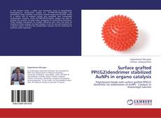 Bookcover of Surface grafted PPI(G2)dendrimer stabilized AuNPs in organo catalysis