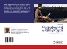 Bookcover of Behavioural Analysis of Spatial Variations of Teleworking in England