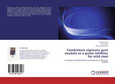 Bookcover of Combretum nigricans gum exudate as a green inhibitor for mild steel