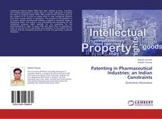 Bookcover of Patenting in Pharmaceutical Industries: an Indian Constraints