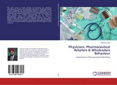 Обложка Physicians, Pharmaceutical Retailers & Wholesalers Behaviour