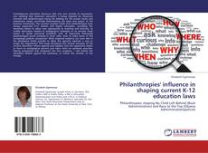 Bookcover of Philanthropies' influence in shaping current K-12 education laws