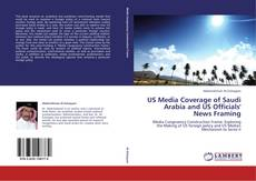 Bookcover of US Media Coverage of Saudi Arabia and US Officials' News Framing