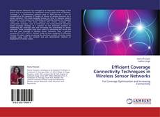 Bookcover of Efficient Coverage Connectivity Techniques in Wireless Sensor Networks