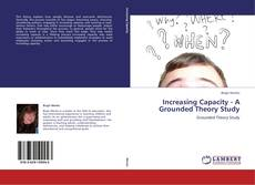 Bookcover of Increasing Capacity - A Grounded Theory Study