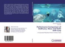Performance Comparison of Dedhuwa, Mara and Pothi with Carp的封面