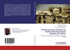 Bookcover of Critical Success Criteria For Public Housing Project Delivery In Ghana