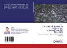 Bookcover of A Study of Systems of Integral and Integrodifferential Equations