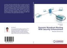 Dynamic Broadcast Routing With Security Enhancement kitap kapağı