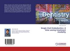 Bookcover of Single Visit Endodontics: A time saving treatment modality