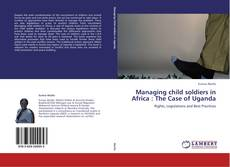 Bookcover of Managing child soldiers in Africa : The Case of Uganda