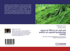 Bookcover of Input of TPH in air and soil within an asphalt producing facility