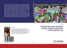 Bookcover of Family Planning in Urban Kenya: Factors affecting contraceptive use
