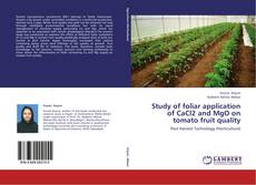 Bookcover of Study of foliar application of CaCl2 and MgO on tomato fruit quality