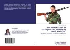 Couverture de The Militarization of REfugees and Violence in North KIVU-DRC