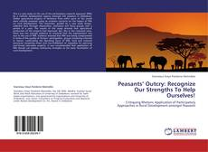 Bookcover of Peasants' Outcry: Recognize Our Strengths To Help Ourselves!