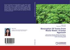 Biosorption Of Toxins From Waste Water- A Green Approach的封面