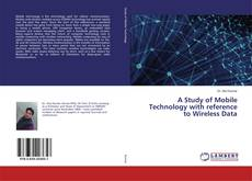 A Study of Mobile Technology with reference to Wireless Data kitap kapağı
