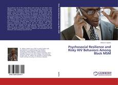 Psychosocial Resilience and Risky HIV Behaviors Among Black MSM kitap kapağı